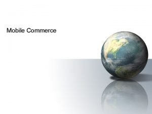 Mobile Commerce Mobile Computing Overview of Mobile Commerce