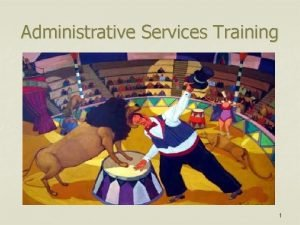 Administrative Services Training 1 Administrative Services Training Todays