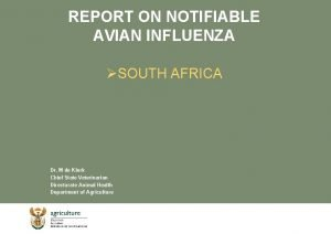 REPORT ON NOTIFIABLE AVIAN INFLUENZA SOUTH AFRICA Dr