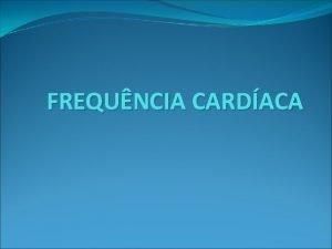 FREQUNCIA CARDACA FREQUNCIA CARDACA A frequncia cardaca indica