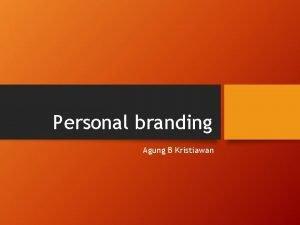 Personal branding Agung B Kristiawan Personal Branding Personal