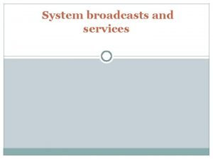 System broadcasts and services System broadcast events Event