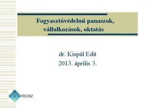 Fogyasztvdelmi panaszok vllalkozsok oktats dr Kispl Edit 2013