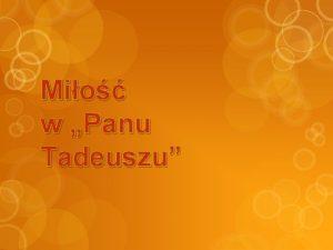 Mio w Panu Tadeuszu Mio towarzyszy kademu czowiekowi