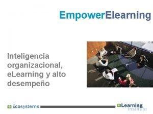 Empower Elearning Inteligencia organizacional e Learning y alto