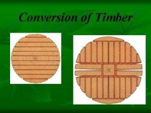 Conversion of Timber Conversion of Timber n n