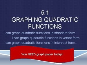 5 1 GRAPHING QUADRATIC FUNCTIONS I can graph