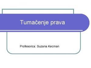 Tumaenje prava Profesorica Suzana Kecman Pojam l Tumaenje