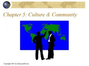 Chapter 5 Culture Community Copyright 2001 by Allyn