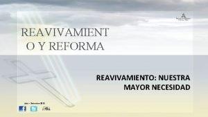REAVIVAMIENT O Y REFORMA REAVIVAMIENTO NUESTRA MAYOR NECESIDAD
