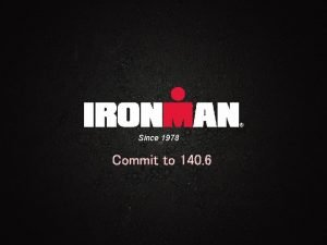 Since 1978 Commit to 140 6 1 IRONMAN