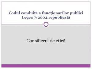Codul conduit a funcionarilor publici Legea 72004 republicat
