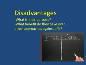 Disadvantages What is their purpose What benefit do