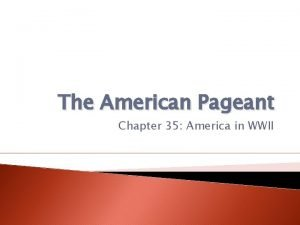 The American Pageant Chapter 35 America in WWII