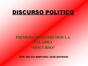 DISCURSO POLITICO PRIMERO DEFINIREMOS LA PALABRA DISCURSO POR