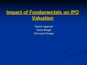 Impact of Fundamentals on IPO Valuation Rajesh Aggarwal