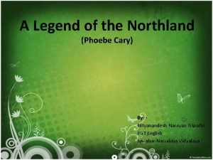 A Legend of the Northland Phoebe Cary By