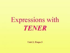 Expressions with TENER Unit 3 Etapa 3 Expressions