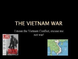 THE VIETNAM WAR I mean the Vietnam Conflict