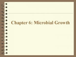 Chapter 6 Microbial Growth Microbial Growth 4 Refers