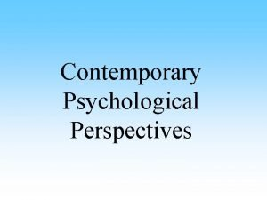 Contemporary Psychological Perspectives Perspectives Perspective is a way
