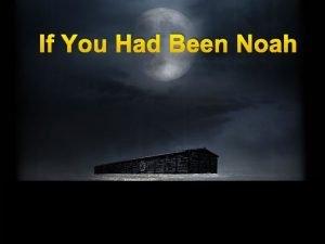 If You Had Been Noah If You Had