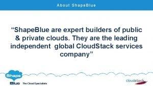 About Shape Blue Shape Blue are expert builders