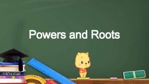 Powers and Roots Powers 7 Real numbers 8