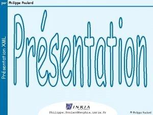 Prsentation XML par Philippe Poulard 1 Philippe Poulardsophia