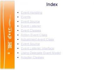 Index Event Handling Events Event Source Event Listener