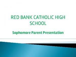 RED BANK CATHOLIC HIGH SCHOOL Sophomore Parent Presentation
