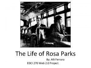 The Life of Rosa Parks By Alli Ferrara