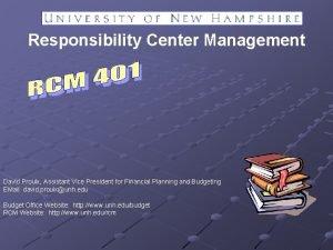 Responsibility Center Management David Proulx Assistant Vice President