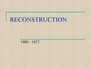 RECONSTRUCTION 1865 1877 QUESTIONS TO BE ANSWERED n