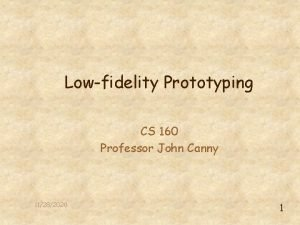 Lowfidelity Prototyping CS 160 Professor John Canny 11282020