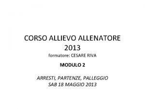 CORSO ALLIEVO ALLENATORE 2013 formatore CESARE RIVA MODULO