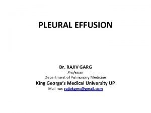 PLEURAL EFFUSION Dr RAJIV GARG Professor Department of