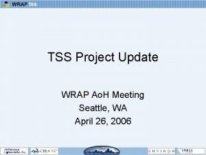 TSS Project Update WRAP Ao H Meeting Seattle