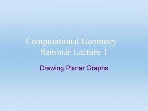 Computational Geometry Seminar Lecture 1 Drawing Planar Graphs