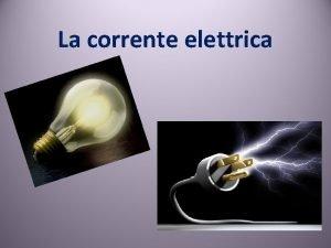 La corrente elettrica LA PILA Come realizzare una
