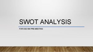 SWOT ANALYSIS FOR ASQ 904 PREMEETING FIRST LETS