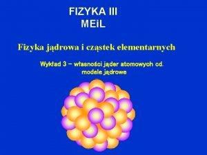 FIZYKA III MEi L Fizyka jdrowa i czstek