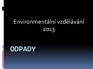 Environmentln vzdlvn 2013 ODPADY ODPADY ODPAD movit vc