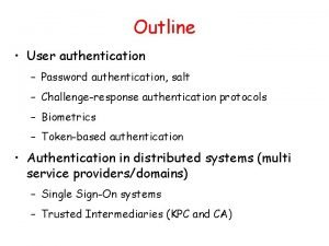 Outline User authentication Password authentication salt Challengeresponse authentication