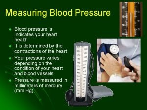 Measuring Blood Pressure l l Blood pressure is