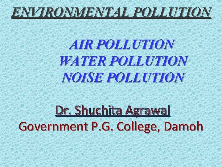 ENVIRONMENTAL POLLUTION AIR POLLUTION WATER POLLUTION NOISE POLLUTION