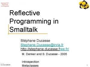 Reflective Programming in Smalltalk Stphane Ducasse Stephane Ducasseinria