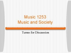Music 1253 Music and Society Terms for Discussion