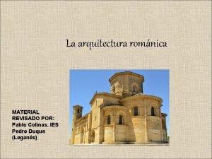 La arquitectura romnica MATERIAL REVISADO POR Pablo Colinas
