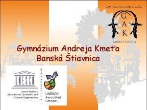 Gymnzium Andreja Kmea Bansk tiavnica 1 Gymnzium Andreja
